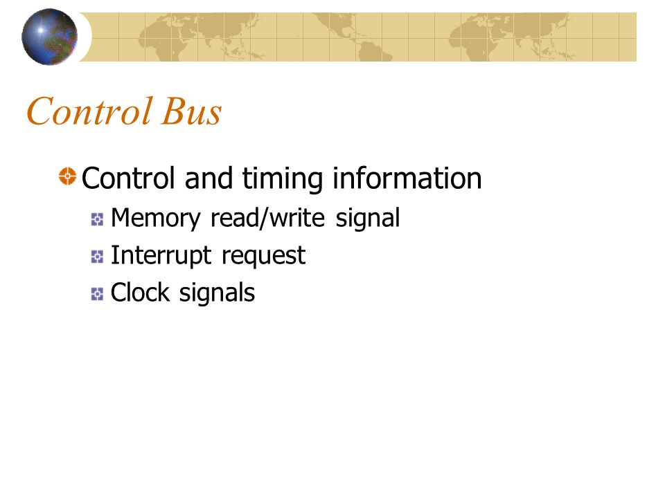 Control Bus Control and timing information Memory read/write signal