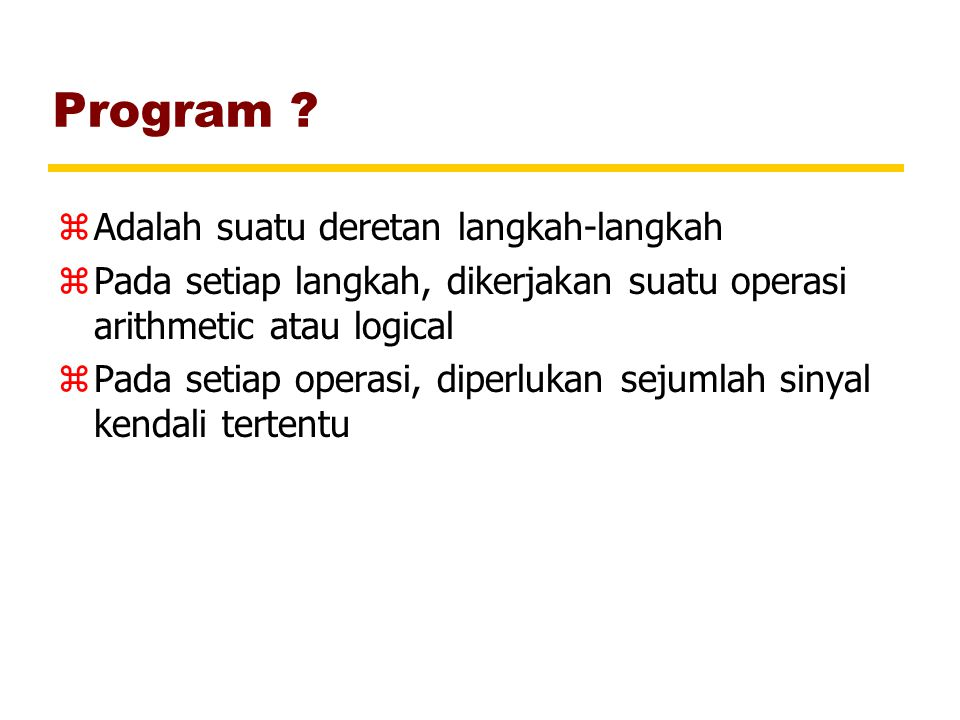 Program Adalah suatu deretan langkah-langkah