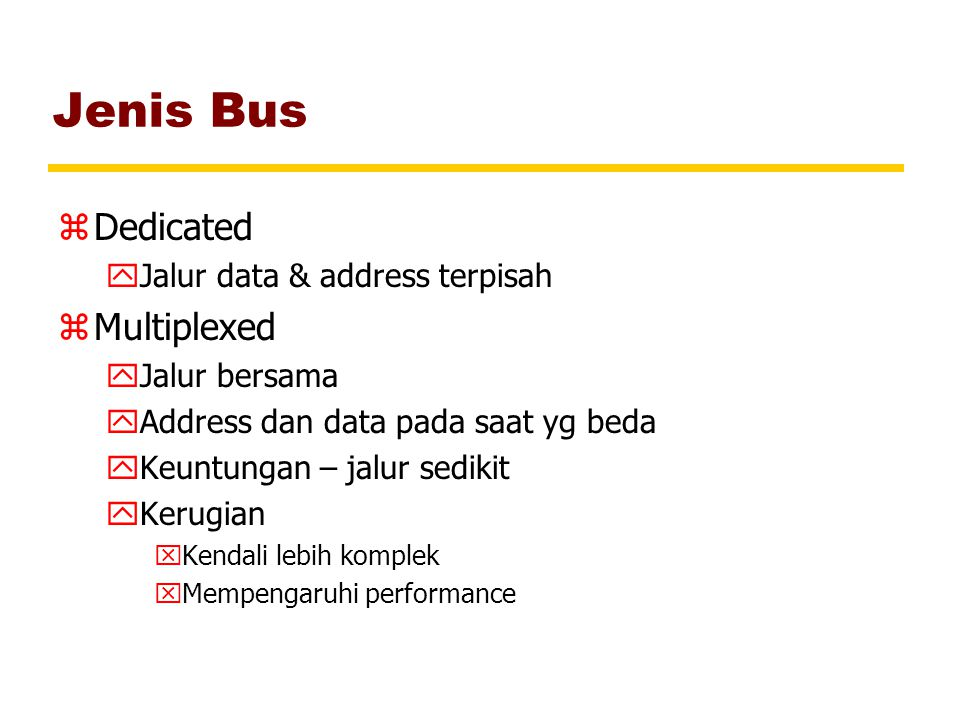 Jenis Bus Dedicated Multiplexed Jalur data & address terpisah