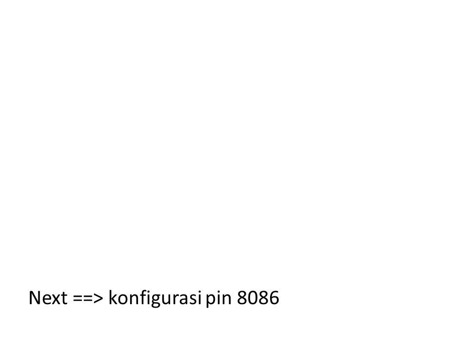 Next ==> konfigurasi pin 8086