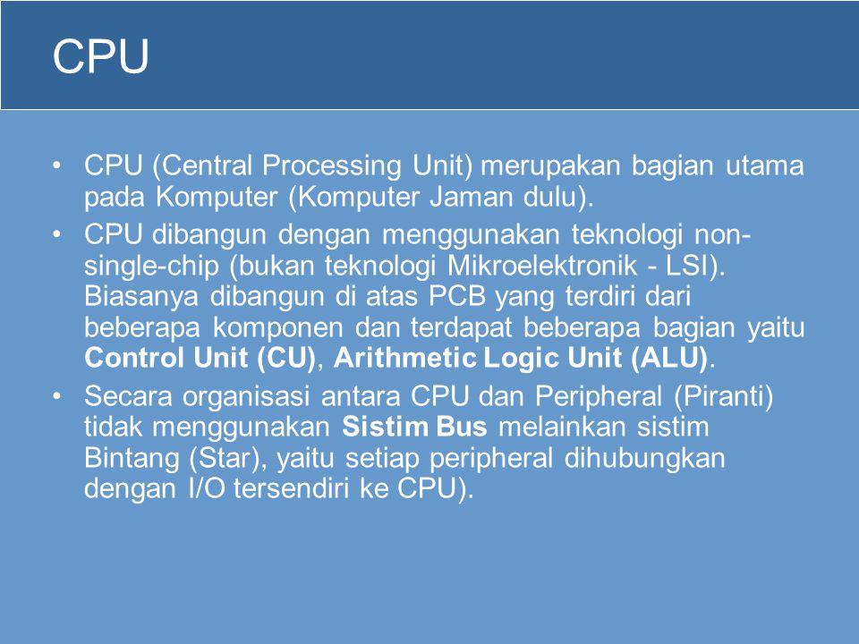 CPU CPU (Central Processing Unit) merupakan bagian utama pada Komputer (Komputer Jaman dulu).