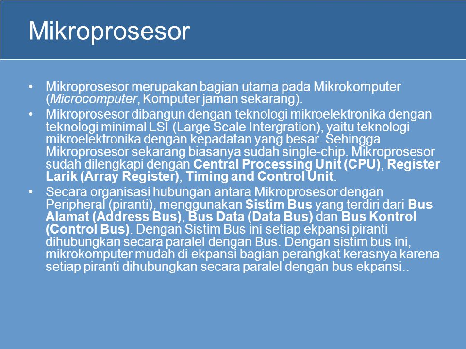Mikroprosesor Mikroprosesor merupakan bagian utama pada Mikrokomputer (Microcomputer, Komputer jaman sekarang).