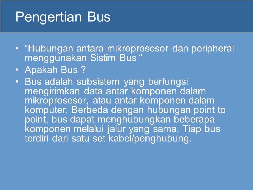 Pengertian Bus Hubungan antara mikroprosesor dan peripheral menggunakan Sistim Bus Apakah Bus