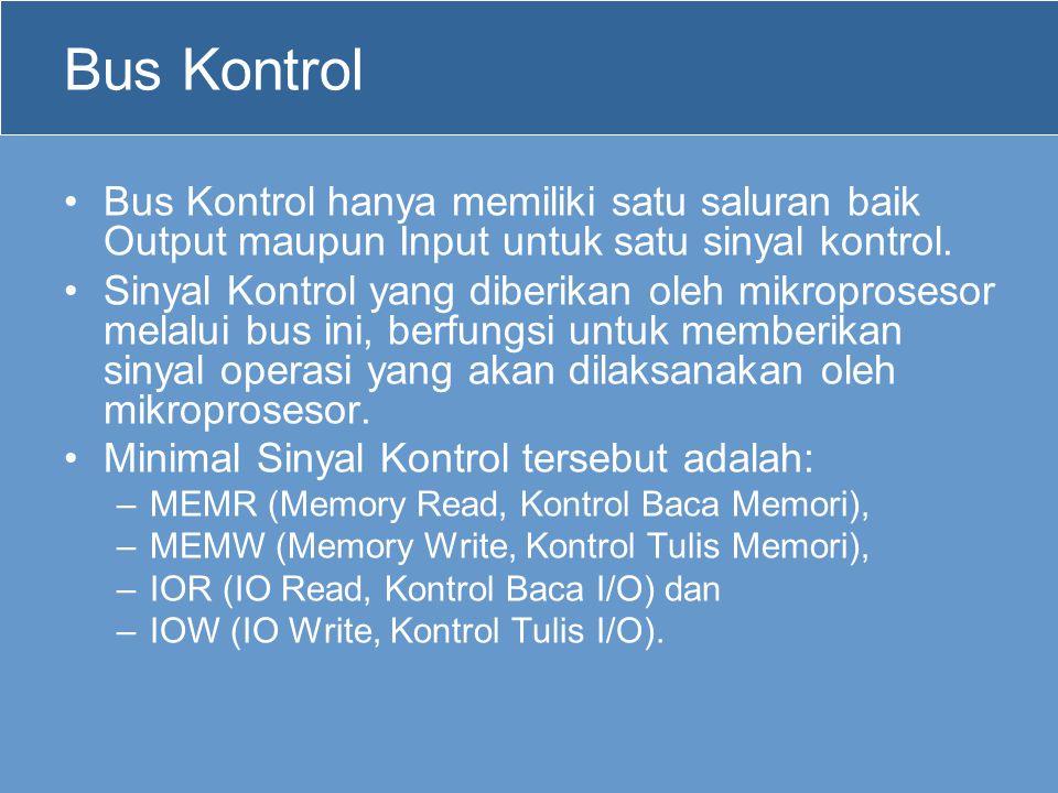Bus Kontrol Bus Kontrol hanya memiliki satu saluran baik Output maupun Input untuk satu sinyal kontrol.