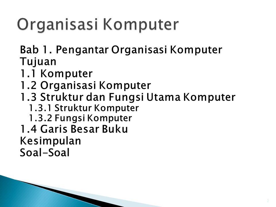 Organisasi Komputer Bab 1. Pengantar Organisasi Komputer Tujuan