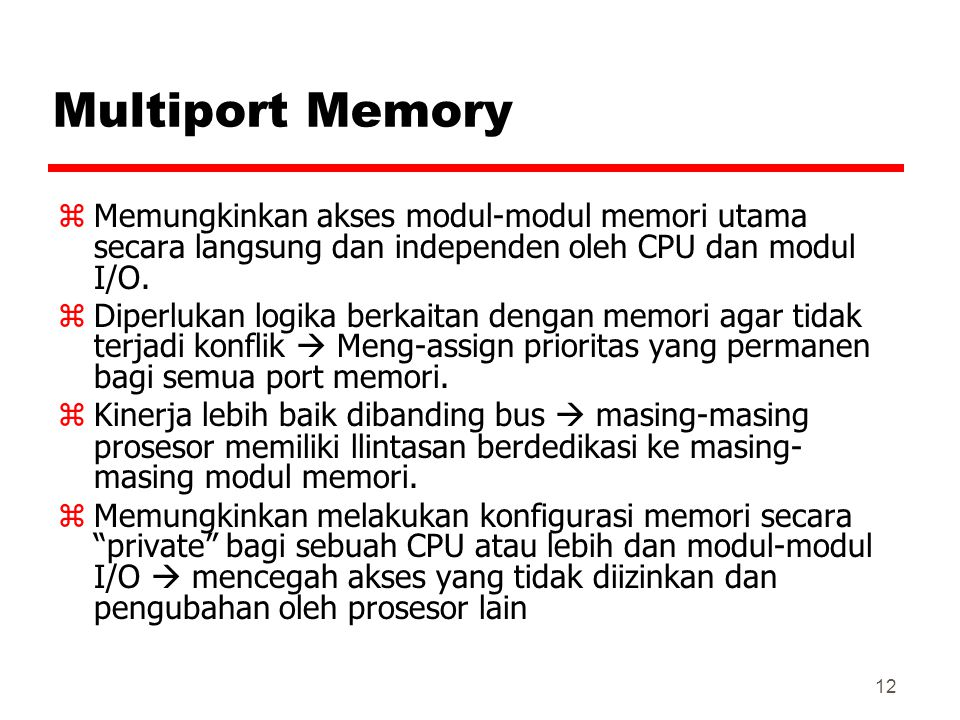 Multiport Memory Memungkinkan akses modul-modul memori utama secara langsung dan independen oleh CPU dan modul I/O.