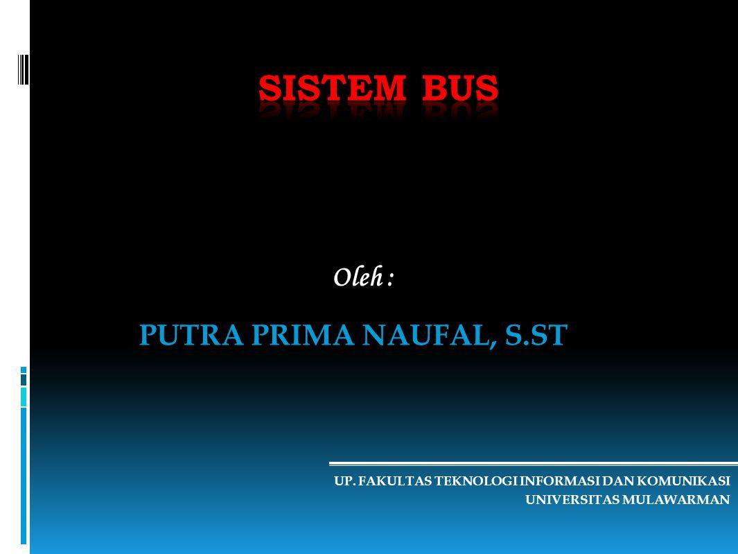 Sistem Bus Oleh : PUTRA PRIMA NAUFAL, S.ST