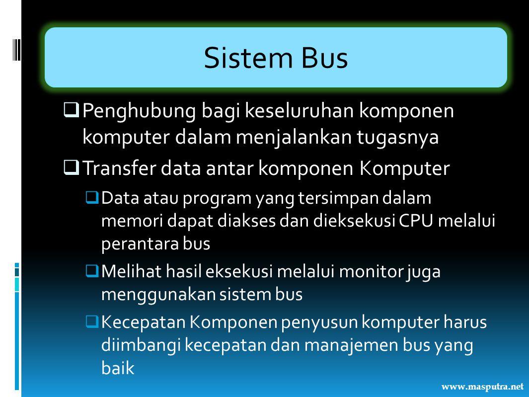 Sistem Bus Penghubung bagi keseluruhan komponen komputer dalam menjalankan tugasnya. Transfer data antar komponen Komputer.