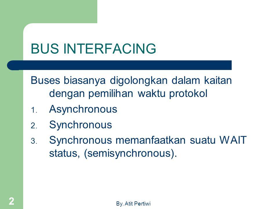 BUS INTERFACING Buses biasanya digolongkan dalam kaitan dengan pemilihan waktu protokol. Asynchronous.