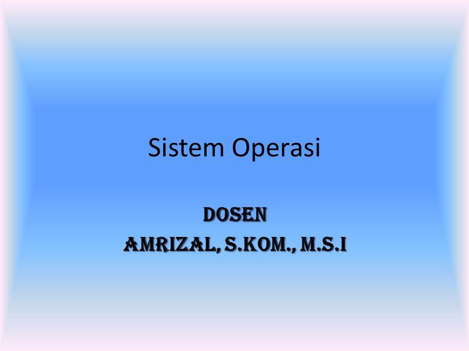 Sistem Operasi Dosen Amrizal, S.Kom., M.S.I