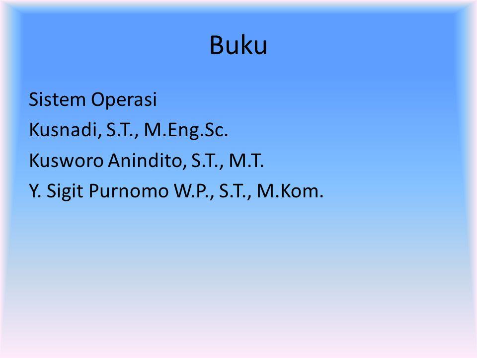 Buku Sistem Operasi Kusnadi, S.T., M.Eng.Sc. Kusworo Anindito, S.T., M.T.