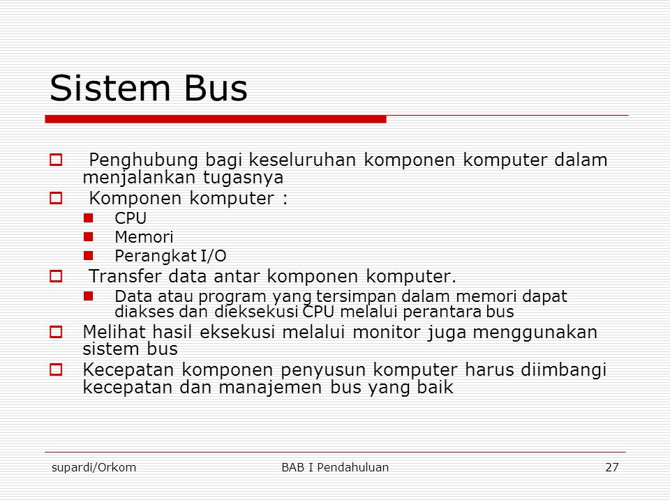 Sistem Bus Penghubung bagi keseluruhan komponen komputer dalam menjalankan tugasnya. Komponen komputer :