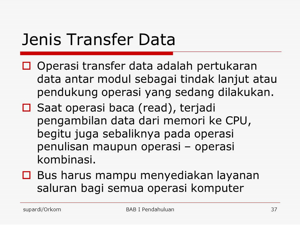 Jenis Transfer Data Operasi transfer data adalah pertukaran data antar modul sebagai tindak lanjut atau pendukung operasi yang sedang dilakukan.
