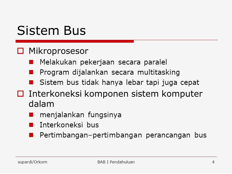 Sistem Bus Mikroprosesor Interkoneksi komponen sistem komputer dalam