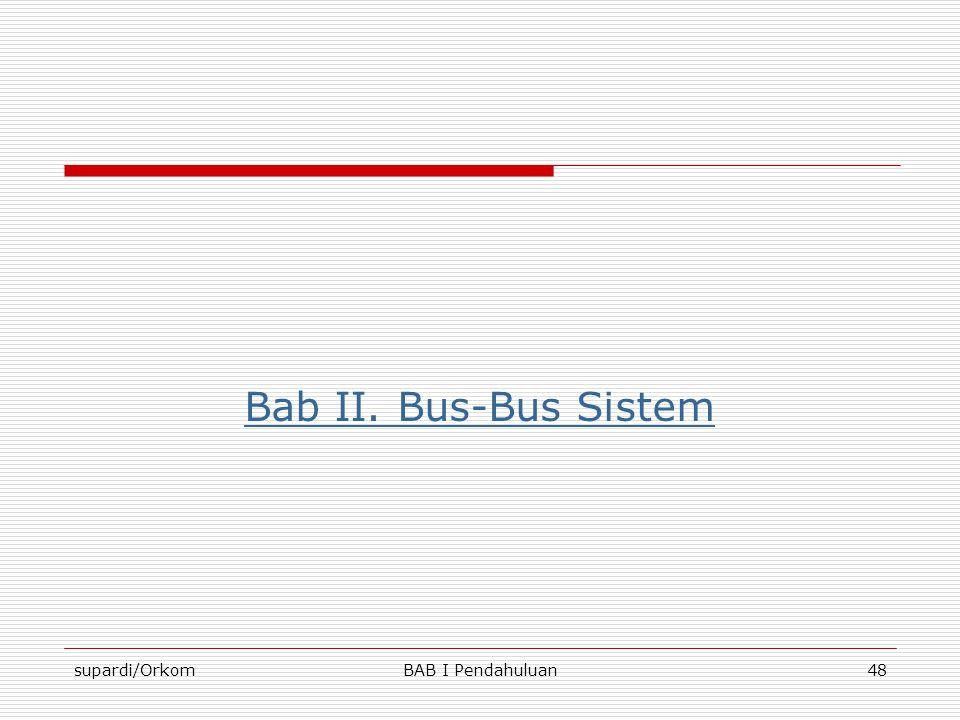 Bab II. Bus-Bus Sistem supardi/Orkom BAB I Pendahuluan