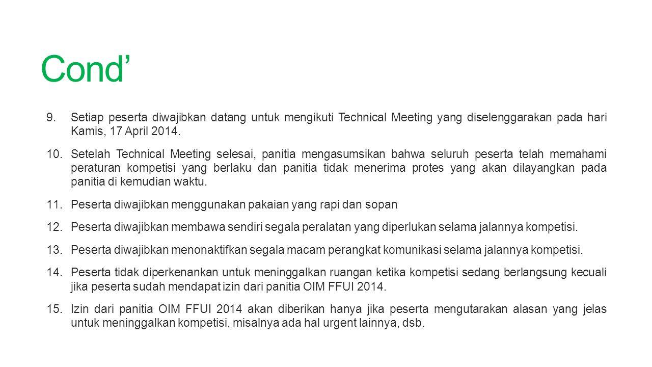 Cond' Setiap peserta diwajibkan datang untuk mengikuti Technical Meeting yang diselenggarakan pada hari Kamis, 17 April 2014.