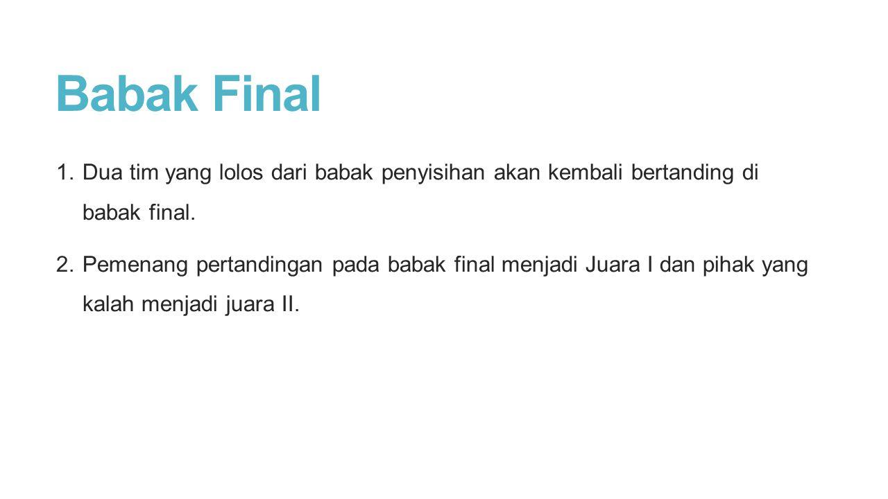 Babak Final 1. Dua tim yang lolos dari babak penyisihan akan kembali bertanding di babak final.