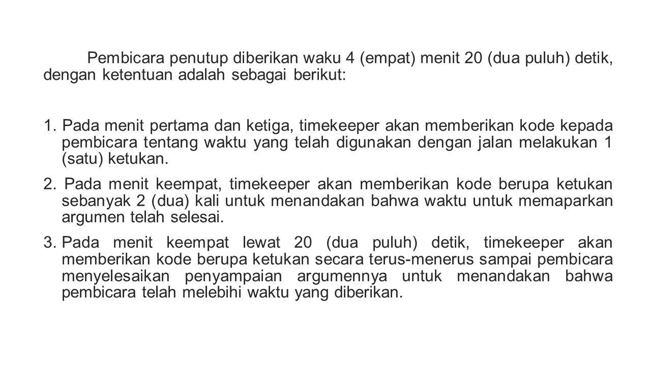 Pembicara penutup diberikan waku 4 (empat) menit 20 (dua puluh) detik, dengan ketentuan adalah sebagai berikut: 1.