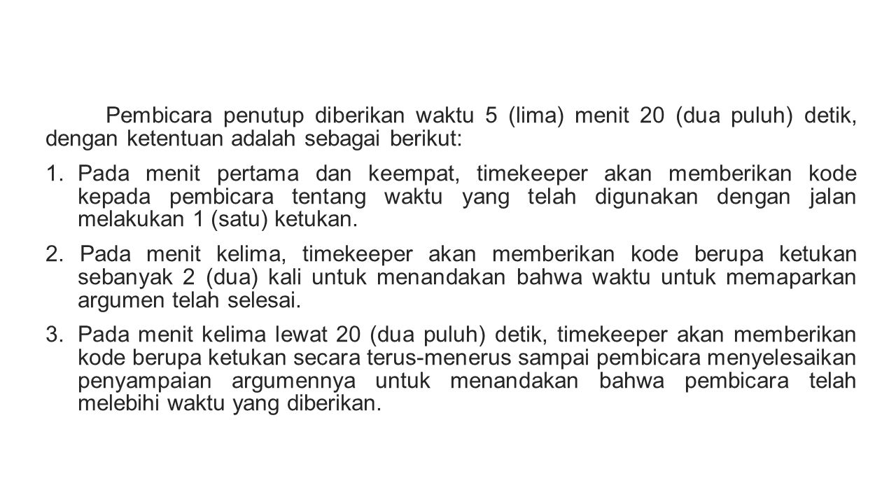 Pembicara penutup diberikan waktu 5 (lima) menit 20 (dua puluh) detik, dengan ketentuan adalah sebagai berikut: 1.
