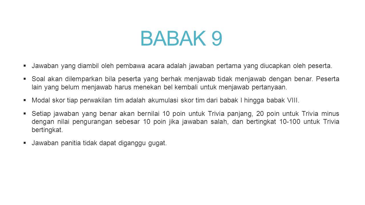 BABAK 9 Jawaban yang diambil oleh pembawa acara adalah jawaban pertama yang diucapkan oleh peserta.