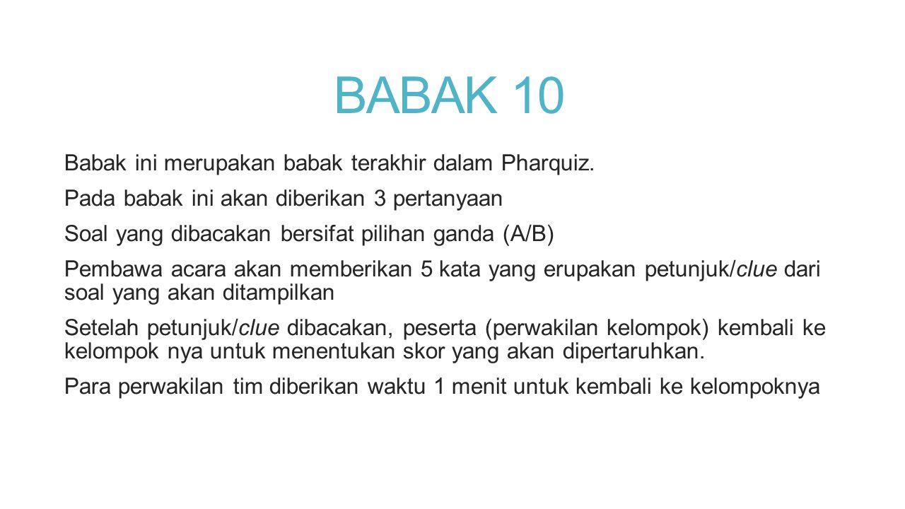 BABAK 10 Babak ini merupakan babak terakhir dalam Pharquiz.
