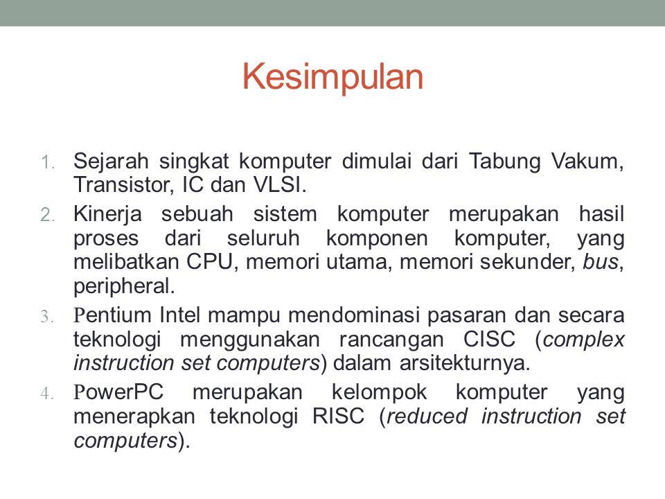 Kesimpulan Sejarah singkat komputer dimulai dari Tabung Vakum, Transistor, IC dan VLSI.