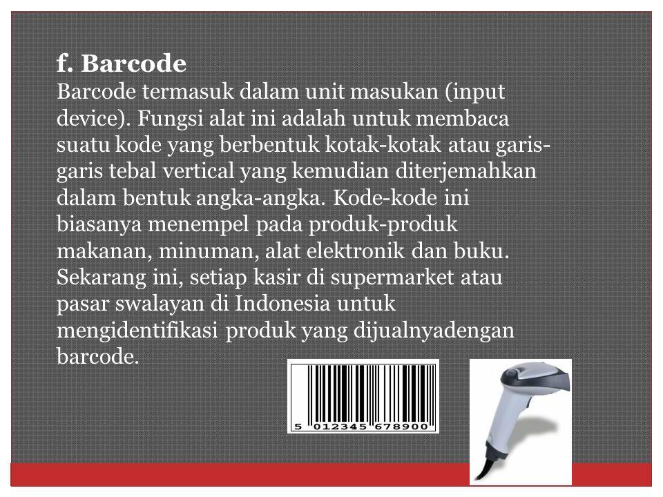 f. Barcode Barcode termasuk dalam unit masukan (input device)