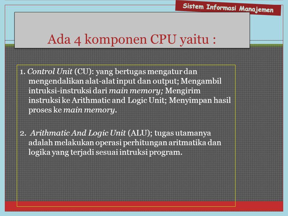 Ada 4 komponen CPU yaitu :