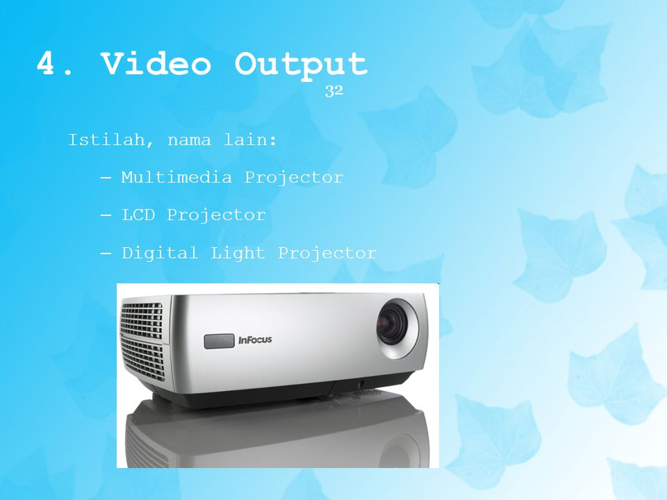 4. Video Output Istilah, nama lain: Multimedia Projector LCD Projector