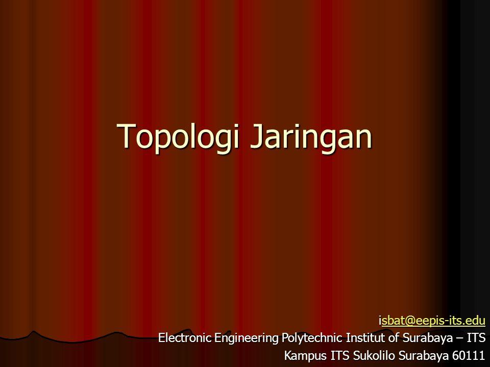 Topologi Jaringan isbat@eepis-its.edu