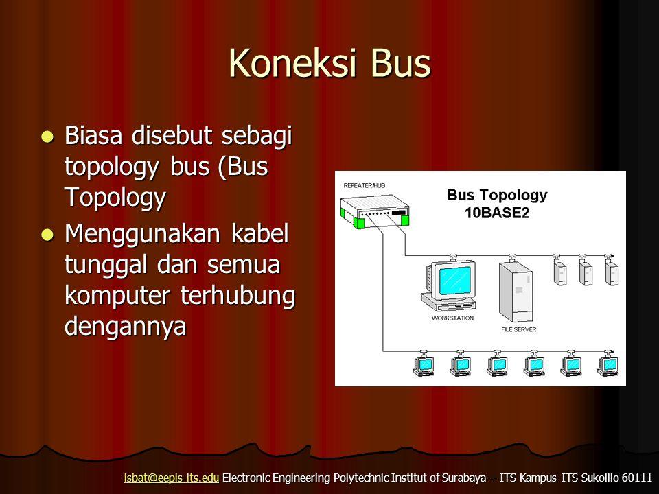 Koneksi Bus Biasa disebut sebagi topology bus (Bus Topology