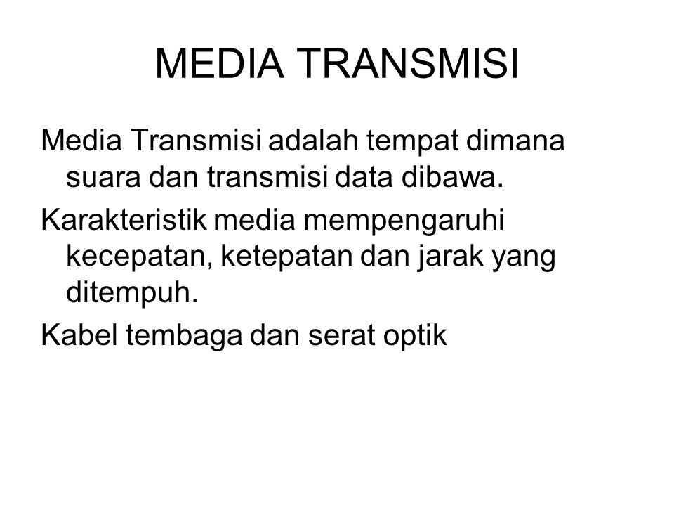 MEDIA TRANSMISI Media Transmisi adalah tempat dimana suara dan transmisi data dibawa.