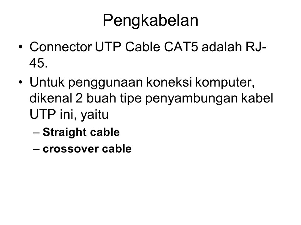Pengkabelan Connector UTP Cable CAT5 adalah RJ-45.