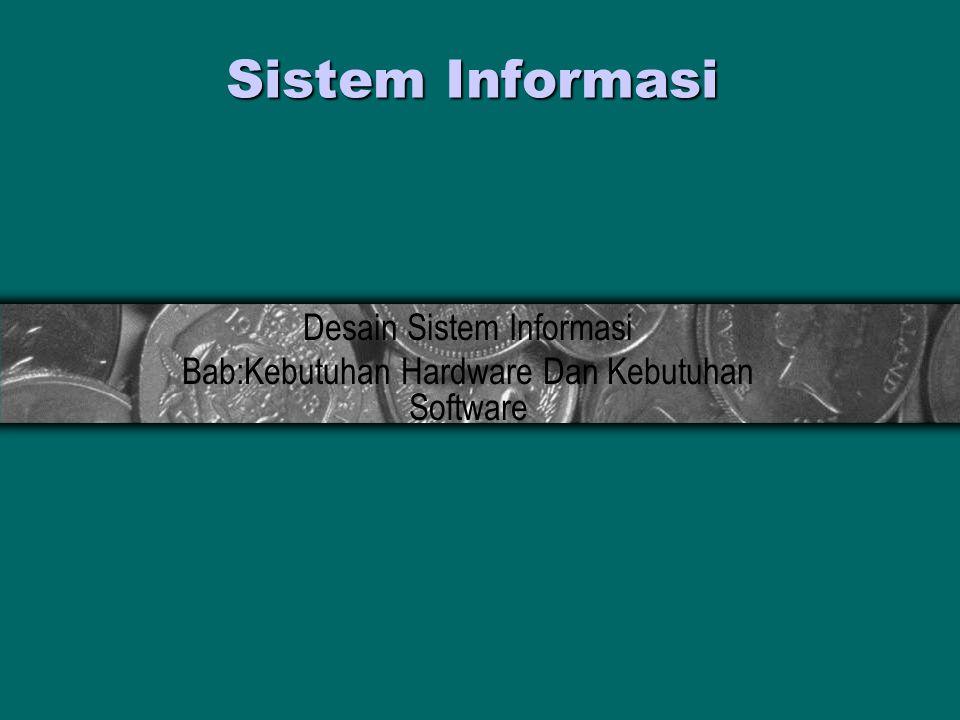 Desain Sistem Informasi Bab:Kebutuhan Hardware Dan Kebutuhan Software