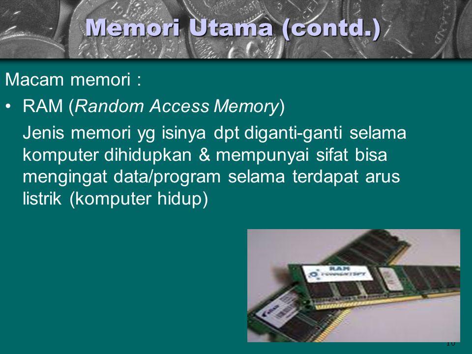 Memori Utama (contd.) Macam memori : RAM (Random Access Memory)