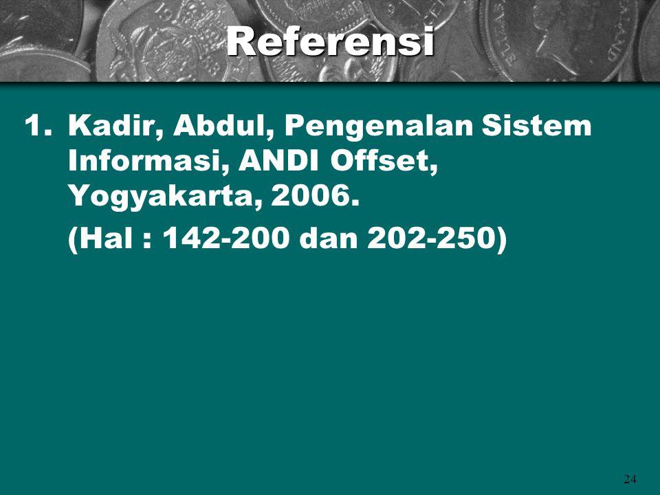 Referensi Kadir, Abdul, Pengenalan Sistem Informasi, ANDI Offset, Yogyakarta, 2006.