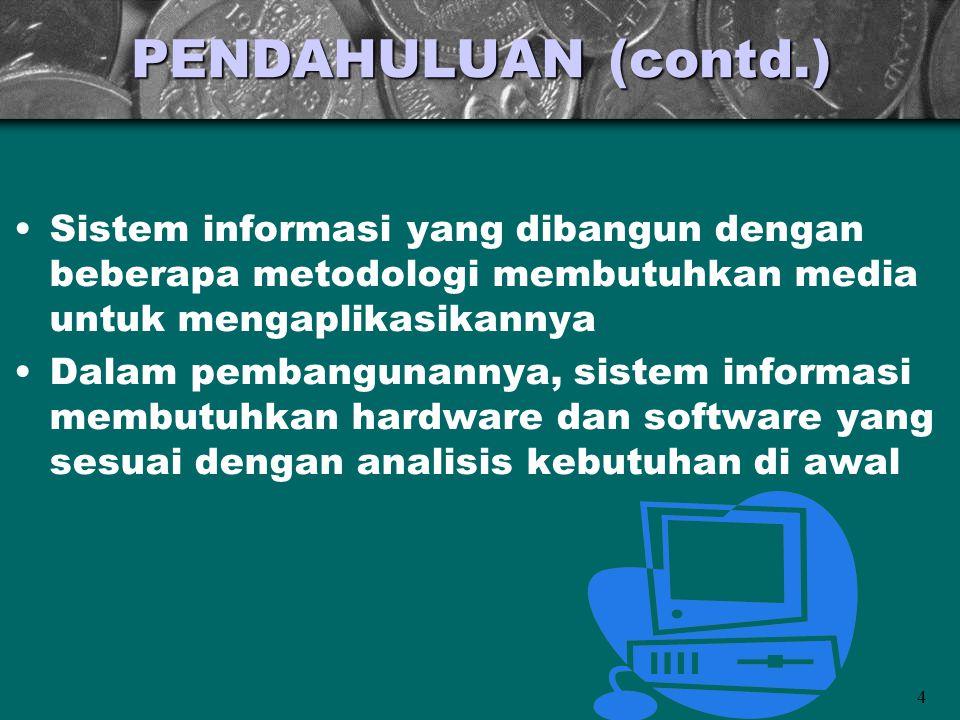 PENDAHULUAN (contd.) Sistem informasi yang dibangun dengan beberapa metodologi membutuhkan media untuk mengaplikasikannya.