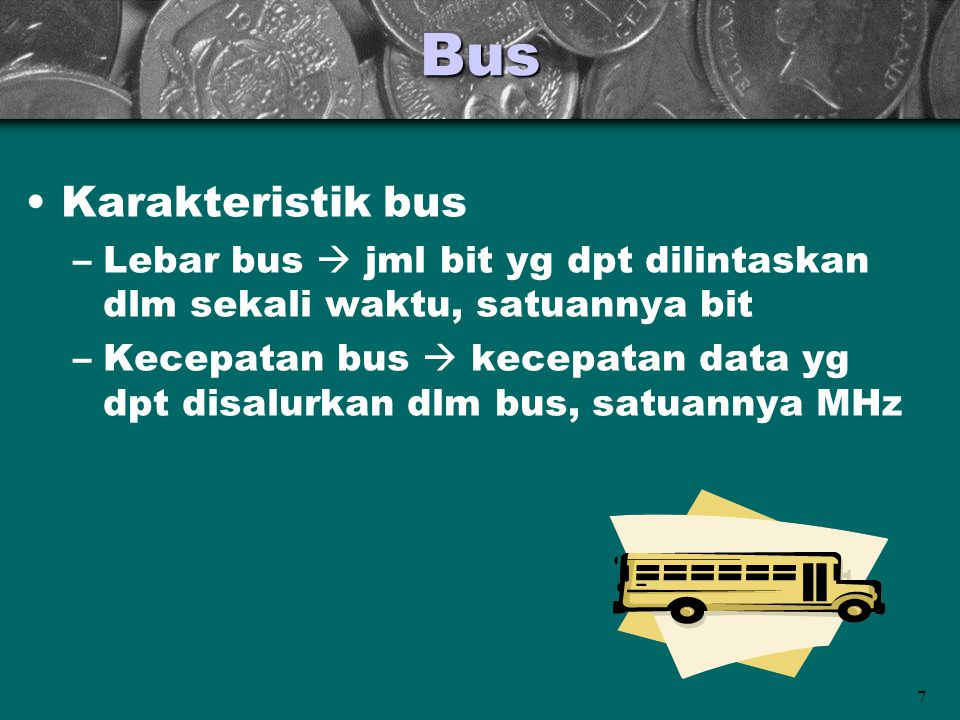Bus Karakteristik bus. Lebar bus  jml bit yg dpt dilintaskan dlm sekali waktu, satuannya bit.