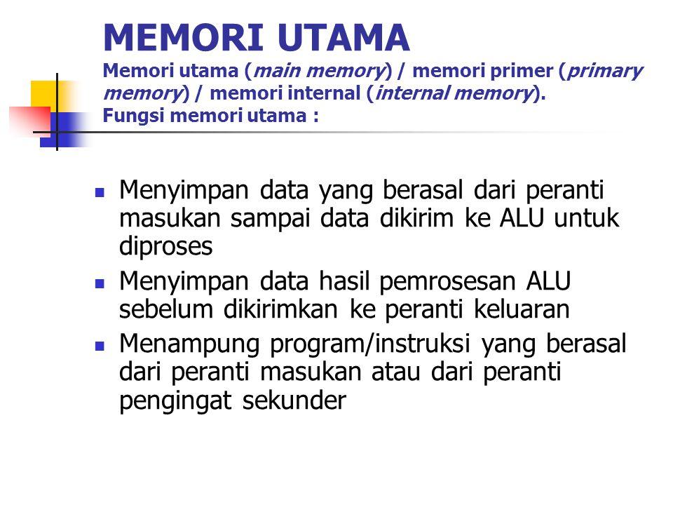 MEMORI UTAMA Memori utama (main memory) / memori primer (primary memory) / memori internal (internal memory). Fungsi memori utama :