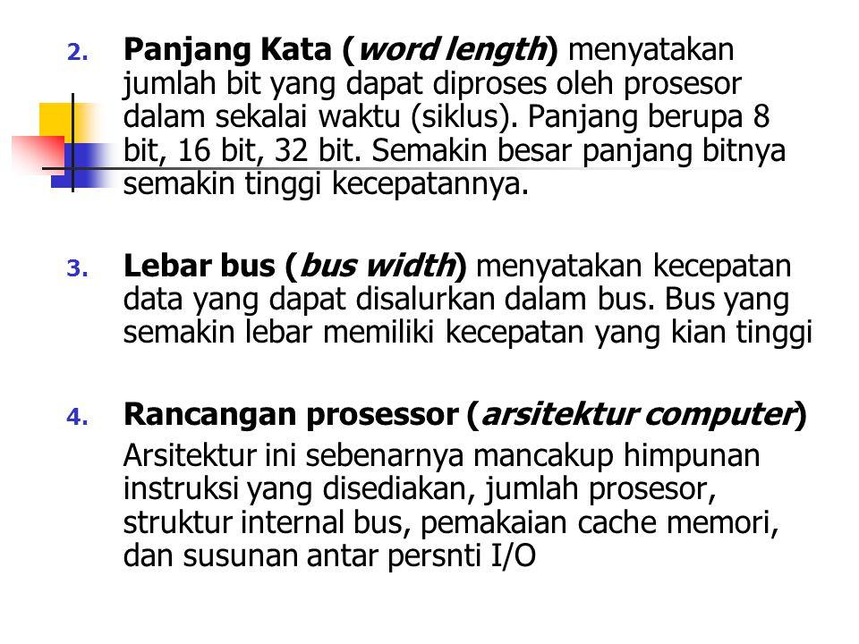 Panjang Kata (word length) menyatakan jumlah bit yang dapat diproses oleh prosesor dalam sekalai waktu (siklus). Panjang berupa 8 bit, 16 bit, 32 bit. Semakin besar panjang bitnya semakin tinggi kecepatannya.