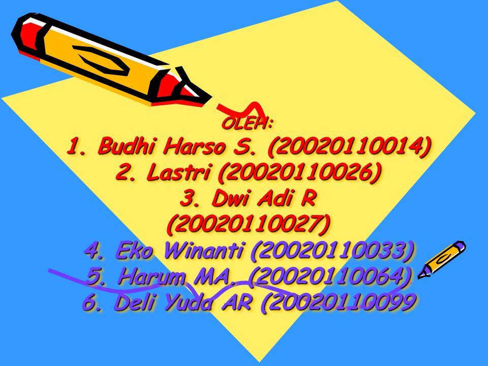OLEH: 1. Budhi Harso S. (20020110014) 2. Lastri (20020110026) 3