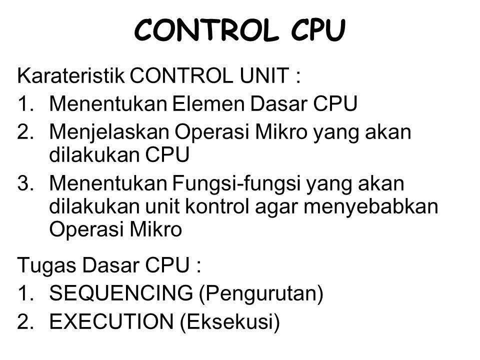 CONTROL CPU Karateristik CONTROL UNIT : Menentukan Elemen Dasar CPU