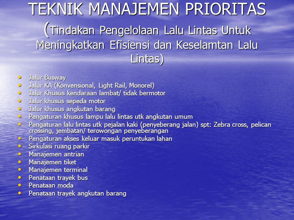 TEKNIK MANAJEMEN PRIORITAS (Tindakan Pengelolaan Lalu Lintas Untuk Meningkatkan Efisiensi dan Keselamtan Lalu Lintas)