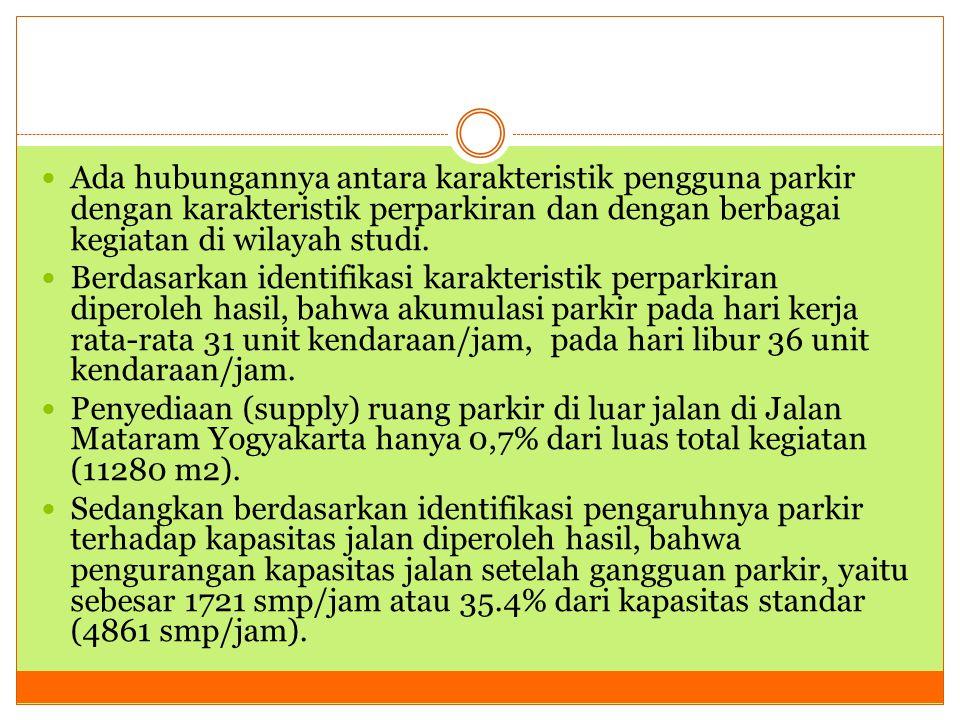 Ada hubungannya antara karakteristik pengguna parkir dengan karakteristik perparkiran dan dengan berbagai kegiatan di wilayah studi.