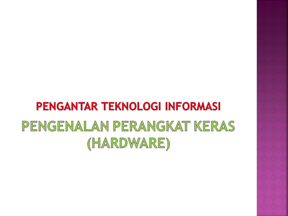 PENGANTAR TEKNOLOGI INFORMASI PENGENALAN PERANGKAT KERAS (HARDWARE)