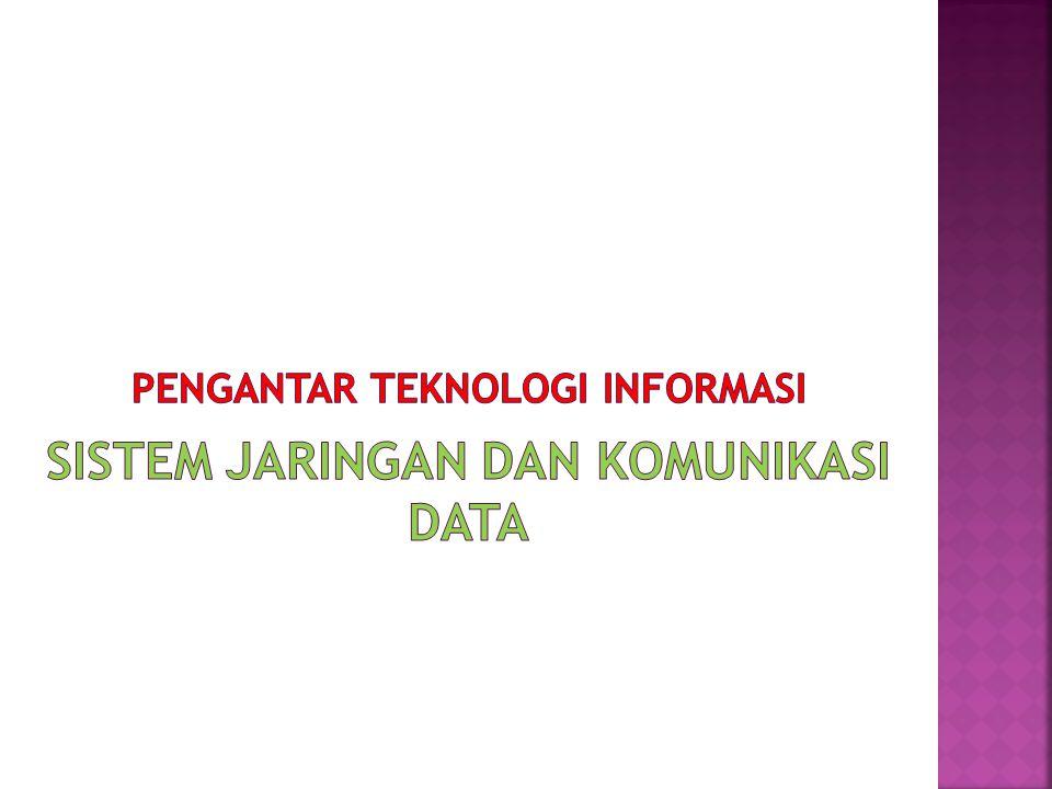 PENGANTAR TEKNOLOGI INFORMASI SISTEM JARINGAN DAN KOMUNIKASI DATA