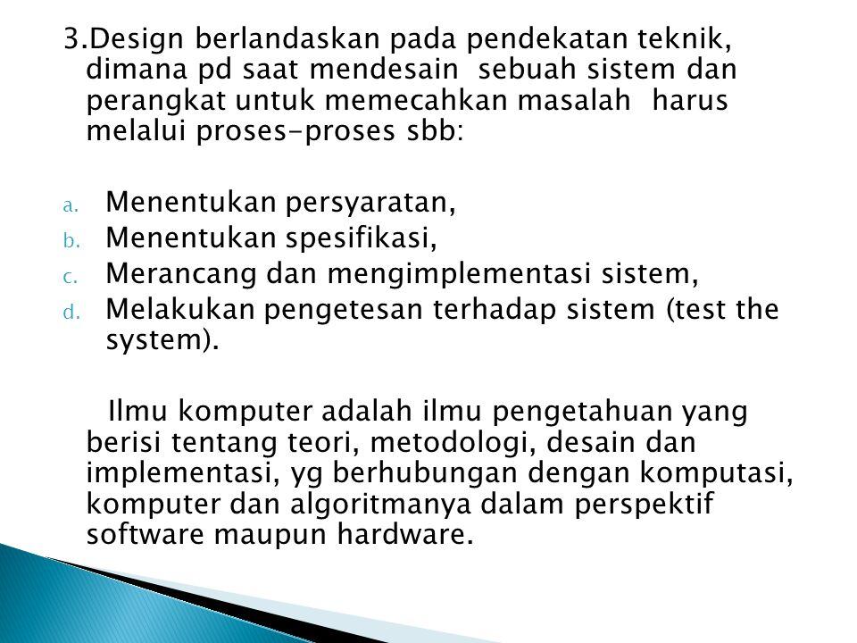 3. Design berlandaskan pada pendekatan teknik, dimana pd saat