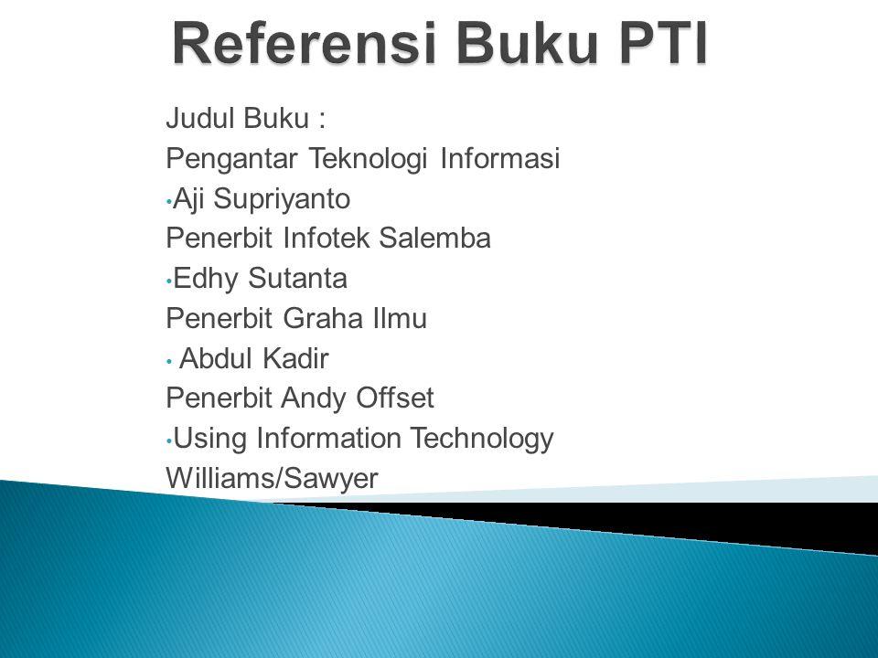 Referensi Buku PTI Judul Buku : Pengantar Teknologi Informasi