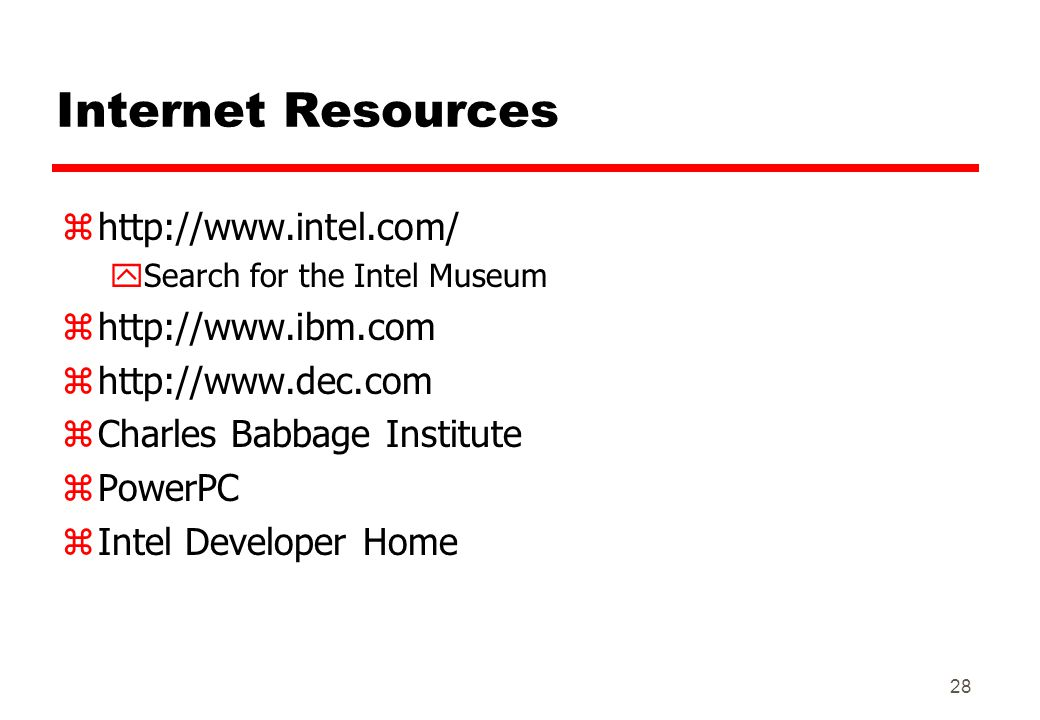 Internet Resources http://www.intel.com/ http://www.ibm.com