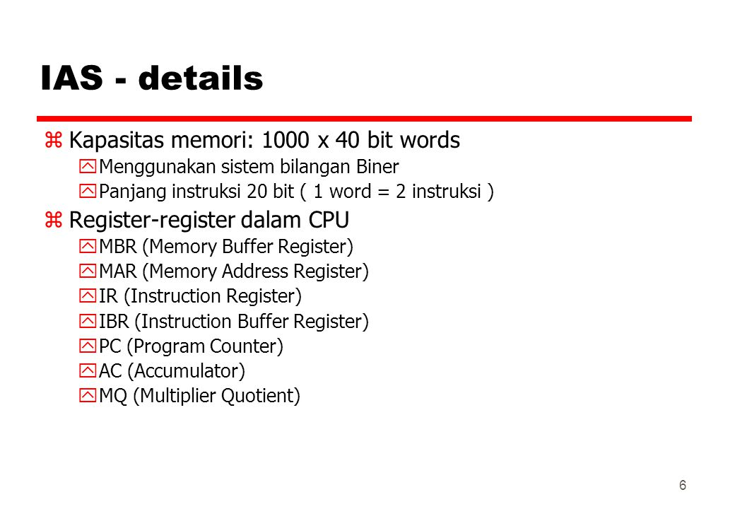 IAS - details Kapasitas memori: 1000 x 40 bit words